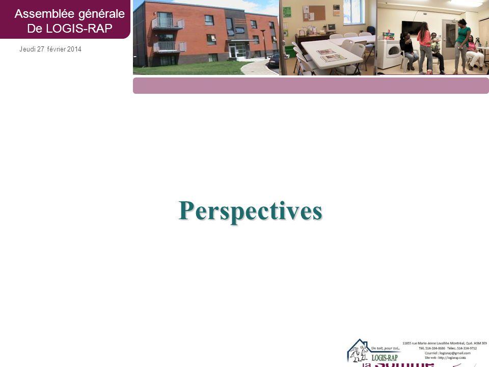 Jeudi 27 février 2014 Assemblée générale De LOGIS-RAP Perspectives Perspectives