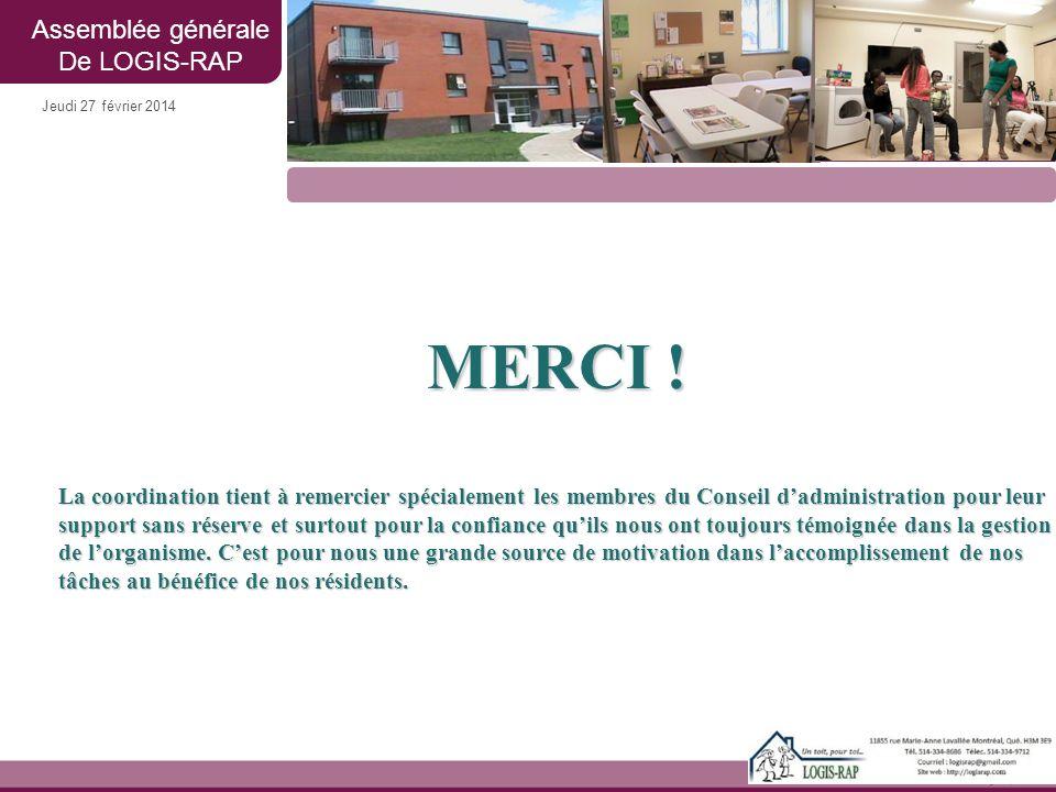 Jeudi 27 février 2014 Assemblée générale De LOGIS-RAP MERCI ! La coordination tient à remercier spécialement les membres du Conseil d'administration p