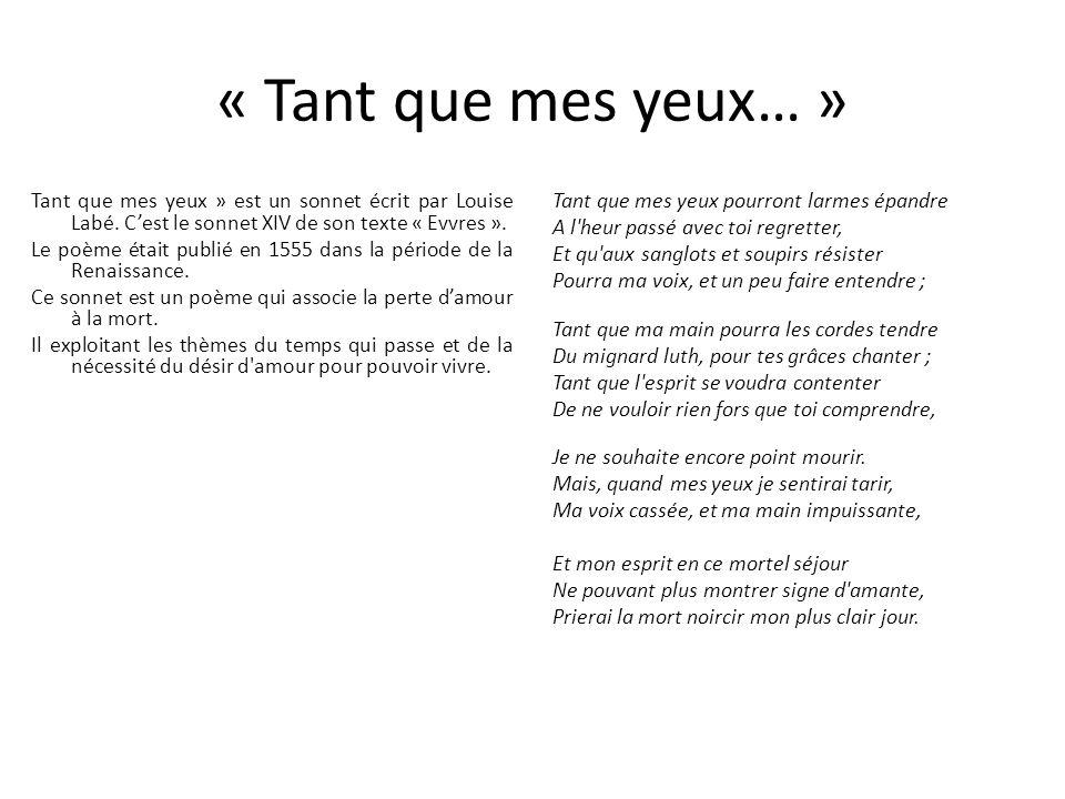« Tant que mes yeux… » Tant que mes yeux » est un sonnet écrit par Louise Labé. C'est le sonnet XIV de son texte « Evvres ». Le poème était publié en