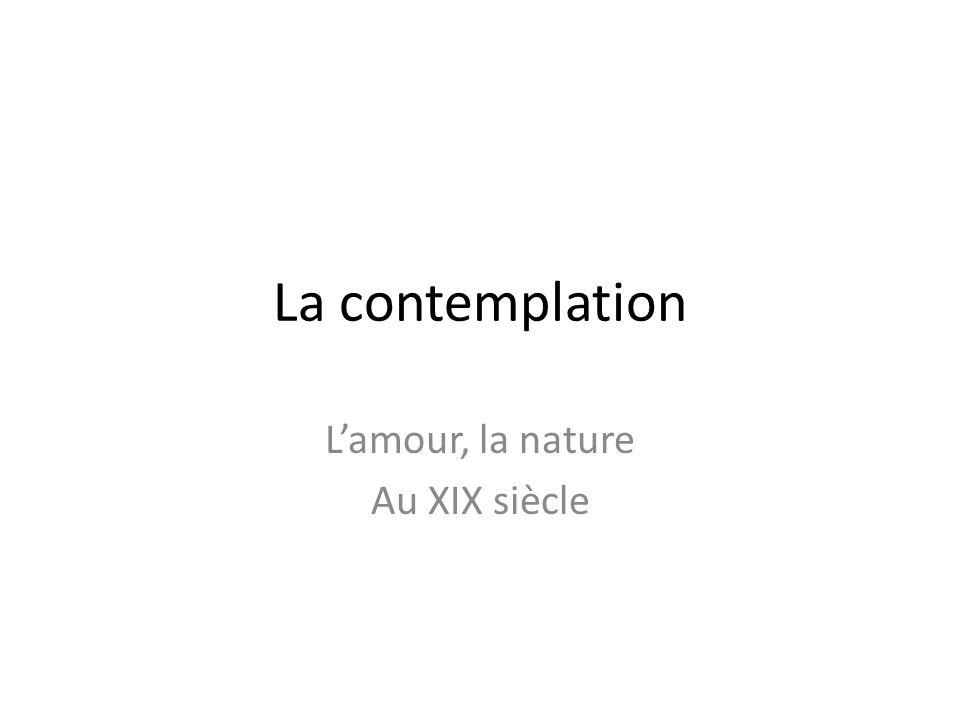 La contemplation L'amour, la nature Au XIX siècle