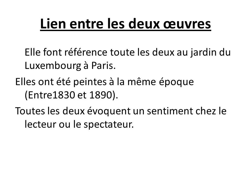 Lien entre les deux œuvres Elle font référence toute les deux au jardin du Luxembourg à Paris. Elles ont été peintes à la même époque (Entre1830 et 18