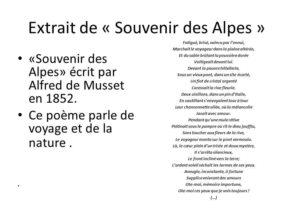 Extrait de « Souvenir des Alpes » «Souvenir des Alpes» écrit par Alfred de Musset en 1852. Ce poème parle de voyage et de la nature. Fatigué, brisé, v