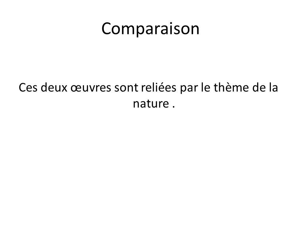 Comparaison Ces deux œuvres sont reliées par le thème de la nature.