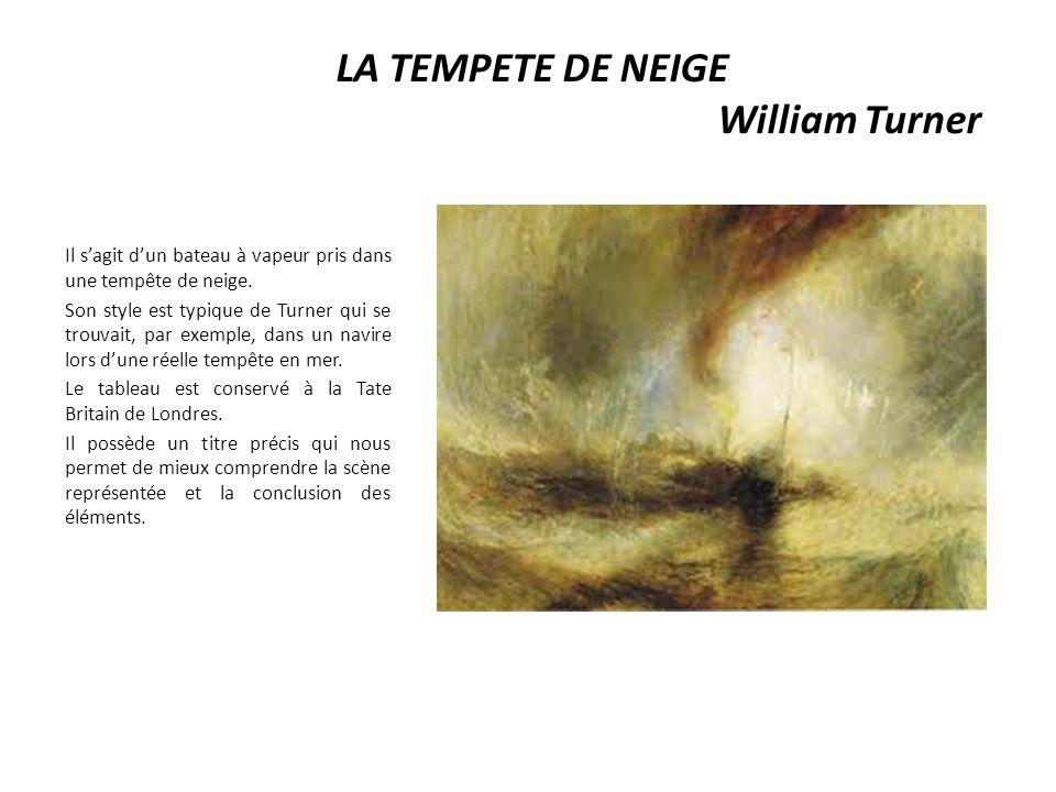 LA TEMPETE DE NEIGE William Turner Il s'agit d'un bateau à vapeur pris dans une tempête de neige. Son style est typique de Turner qui se trouvait, par