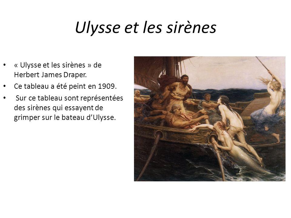 Ulysse et les sirènes « Ulysse et les sirènes » de Herbert James Draper. Ce tableau a été peint en 1909. Sur ce tableau sont représentées des sirènes