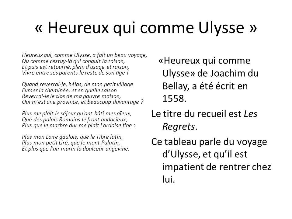 « Heureux qui comme Ulysse » Heureux qui, comme Ulysse, a fait un beau voyage, Ou comme cestuy-là qui conquit la toison, Et puis est retourné, plein d