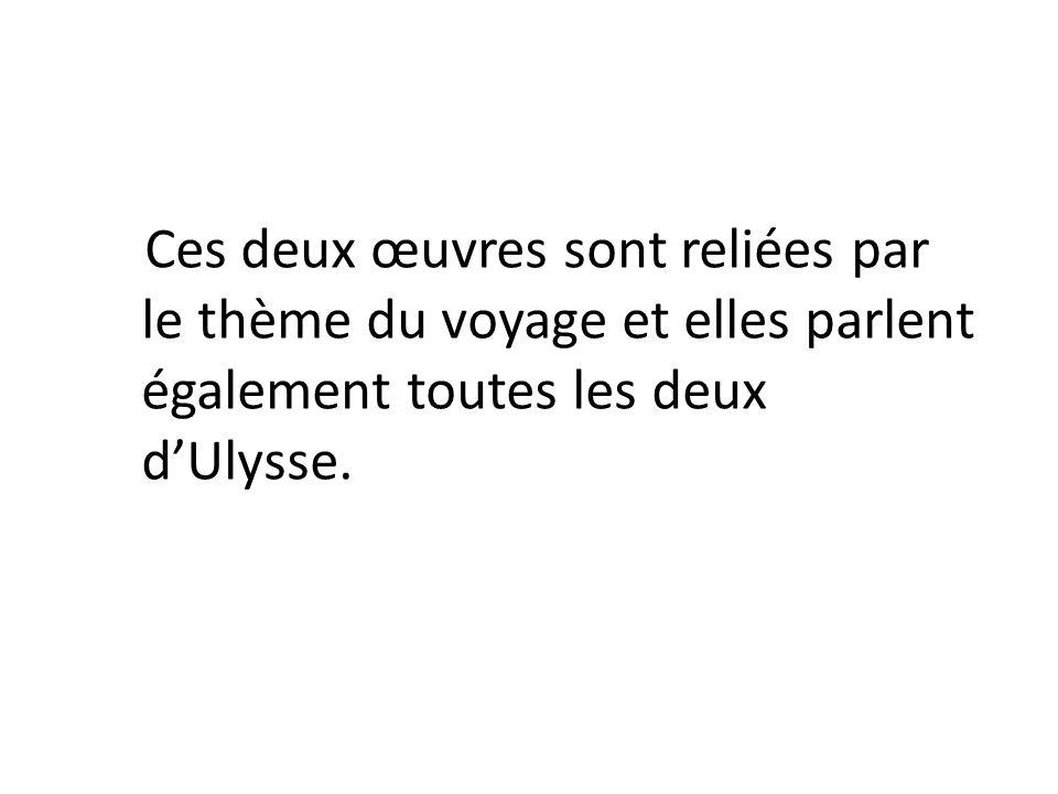 Ces deux œuvres sont reliées par le thème du voyage et elles parlent également toutes les deux d'Ulysse.