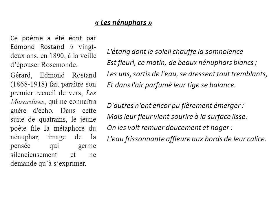 « Les nénuphars » Ce poème a été écrit par Edmond Rostand à vingt- deux ans, en 1890, à la veille d'épouser Rosemonde. Gérard, Edmond Rostand (1868-19