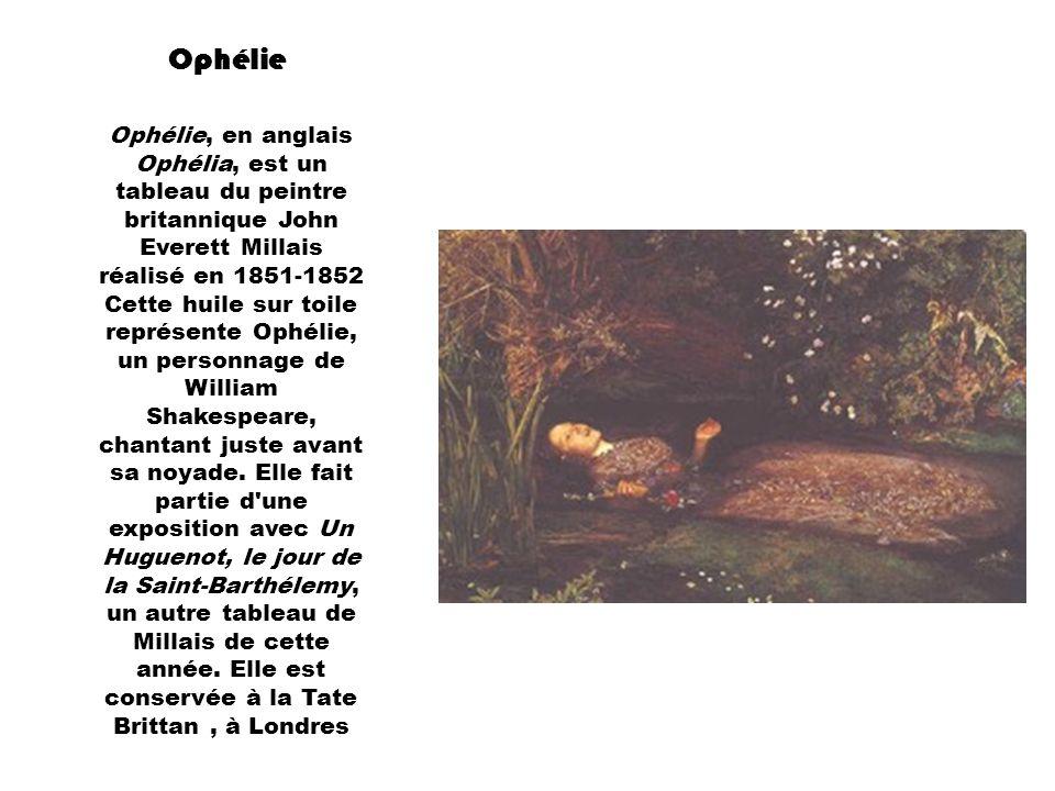 Ophélie Ophélie, en anglais Ophélia, est un tableau du peintre britannique John Everett Millais réalisé en 1851-1852 Cette huile sur toile représente