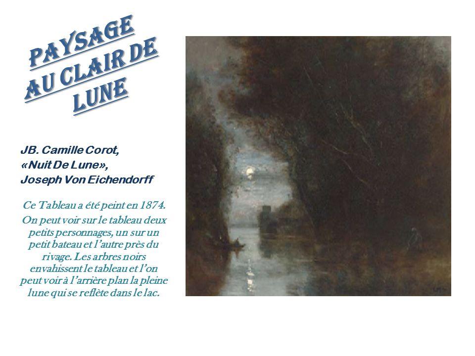 Paysage Au Clair De Lune JB. Camille Corot, «Nuit De Lune», Joseph Von Eichendorff Ce Tableau a été peint en 1874. On peut voir sur le tableau deux pe