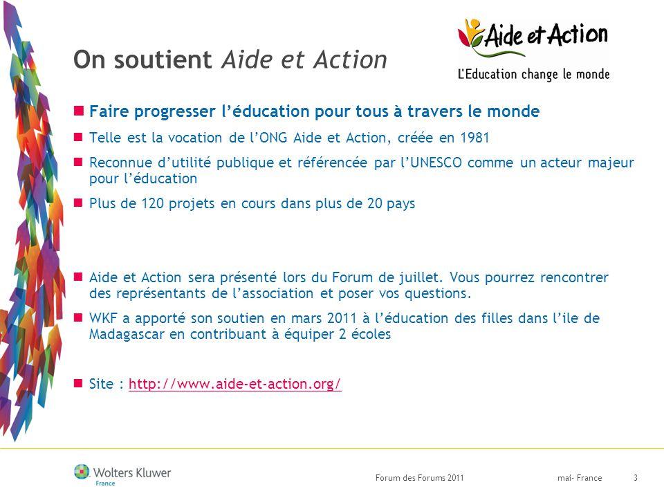 mai- FranceForum des Forums 20113 On soutient Aide et Action Faire progresser l'éducation pour tous à travers le monde Telle est la vocation de l'ONG Aide et Action, créée en 1981 Reconnue d'utilité publique et référencée par l'UNESCO comme un acteur majeur pour l'éducation Plus de 120 projets en cours dans plus de 20 pays Aide et Action sera présenté lors du Forum de juillet.