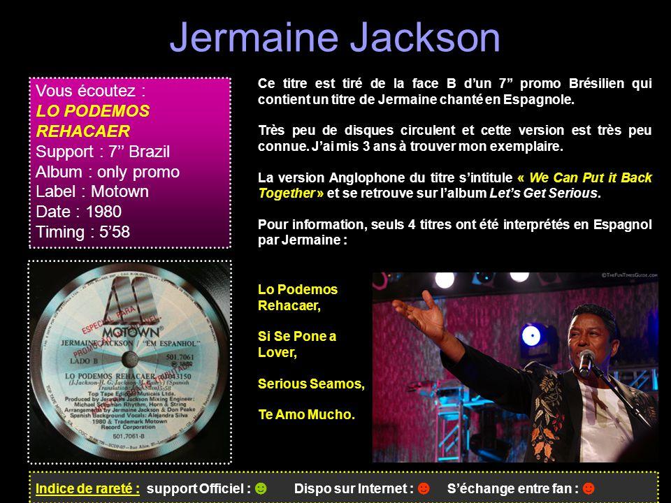 Jermaine Jackson Indice de rareté : support Officiel : ☻ Dispo sur Internet : ☻ S'échange entre fan : ☻ Vous écoutez : LO PODEMOS REHACAER Support : 7