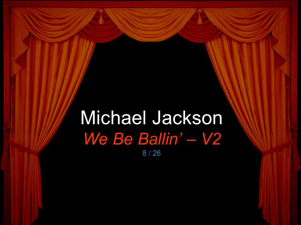 Michael Jackson We Be Ballin' – V2 8 / 26