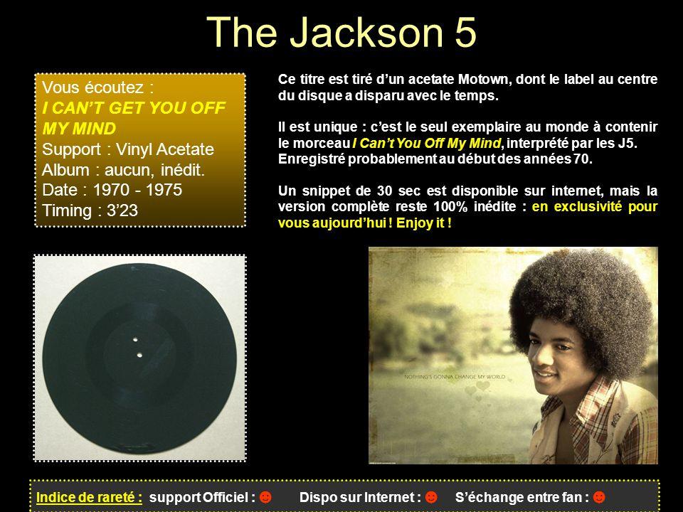 The Jackson 5 Indice de rareté : support Officiel : ☻ Dispo sur Internet : ☻ S'échange entre fan : ☻ Ce titre est tiré d'un acetate Motown, dont le label au centre du disque a disparu avec le temps.