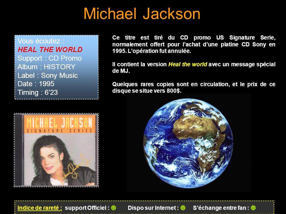 Michael Jackson Indice de rareté : support Officiel : ☻ Dispo sur Internet : ☻ S'échange entre fan : ☻ Ce titre est tiré du CD promo US Signature Serie, normalement offert pour l'achat d'une platine CD Sony en 1995.