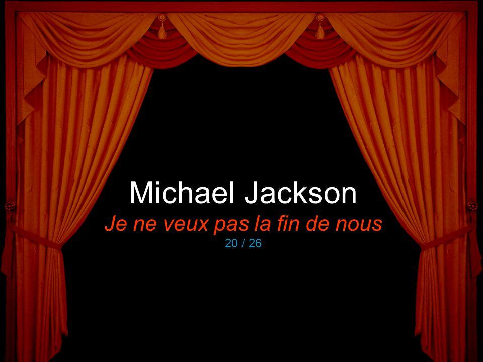 Michael Jackson Je ne veux pas la fin de nous 20 / 26