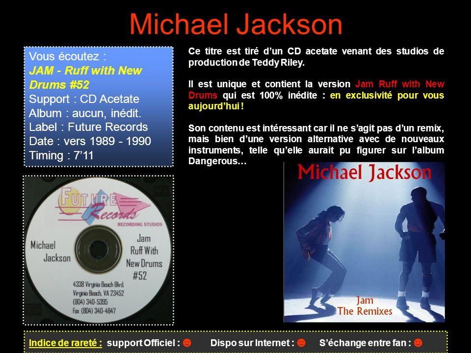 Indice de rareté : support Officiel : ☻ Dispo sur Internet : ☻ S'échange entre fan : ☻ Michael Jackson Ce titre est tiré d'un CD acetate venant des st