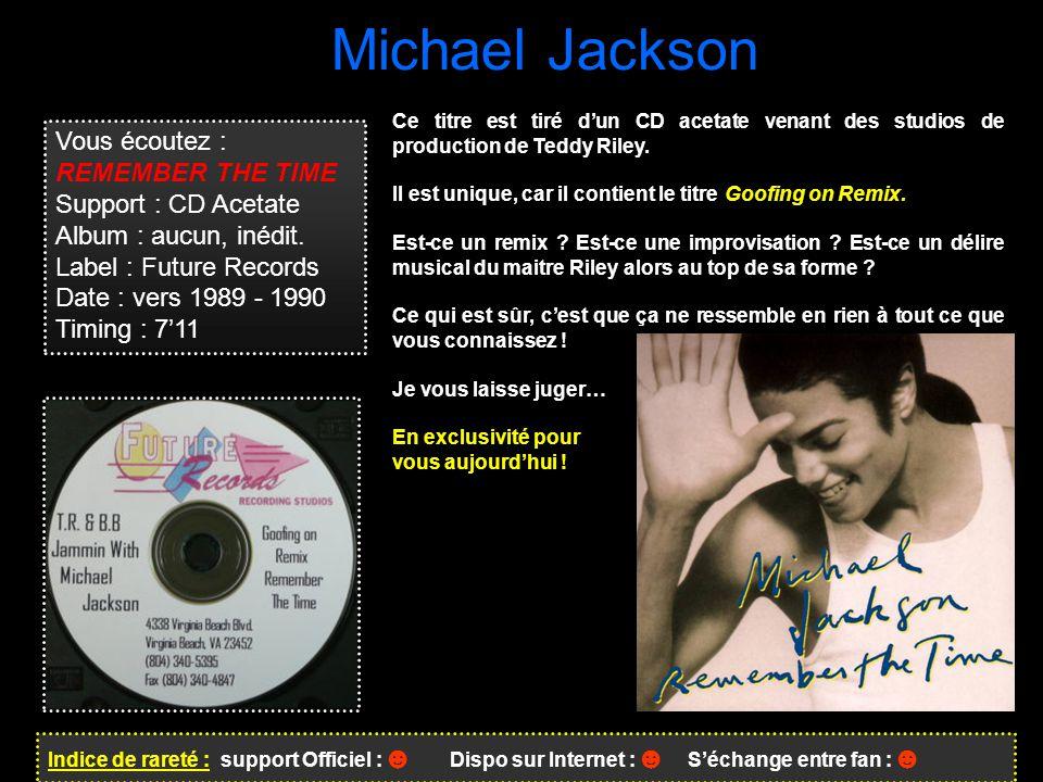 Michael Jackson Indice de rareté : support Officiel : ☻ Dispo sur Internet : ☻ S'échange entre fan : ☻ Vous écoutez : REMEMBER THE TIME Support : CD Acetate Album : aucun, inédit.