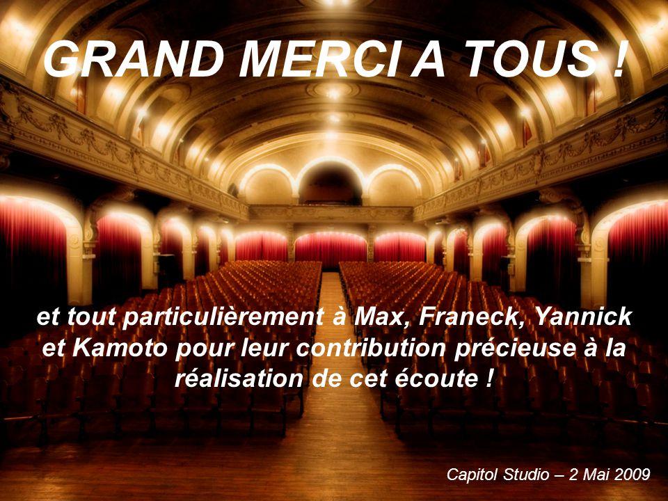 Capitol Studio – 2 Mai 2009 GRAND MERCI A TOUS ! et tout particulièrement à Max, Franeck, Yannick et Kamoto pour leur contribution précieuse à la réal