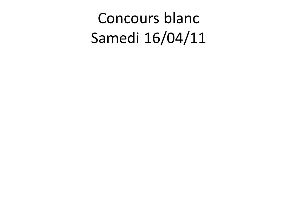 Concours blanc Samedi 16/04/11