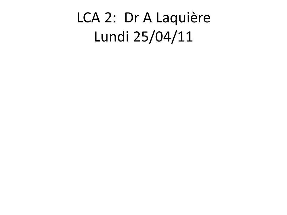 LCA 2: Dr A Laquière Lundi 25/04/11