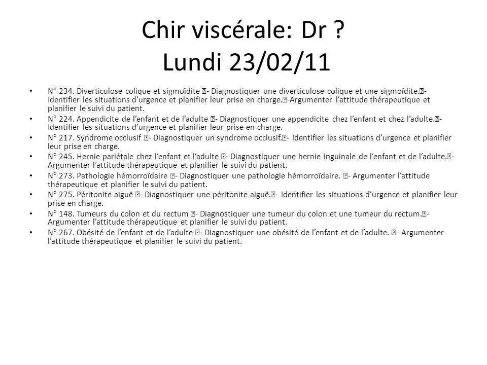 Chir viscérale: Dr . Lundi 23/02/11 N° 234.