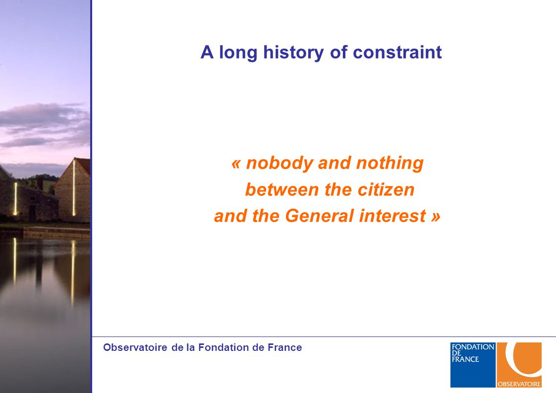 Observatoire de la Fondation de France A long history of constraint « nobody and nothing between the citizen and the General interest »