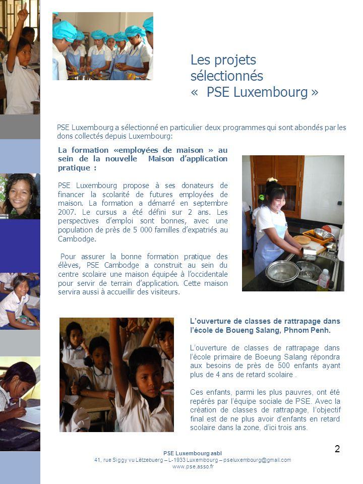 2 Les projets sélectionnés « PSE Luxembourg » PSE Luxembourg a sélectionné en particulier deux programmes qui sont abondés par les dons collectés depuis Luxembourg: La formation «employées de maison » au sein de la nouvelle Maison d'application pratique : PSE Luxembourg propose à ses donateurs de financer la scolarité de futures employées de maison.