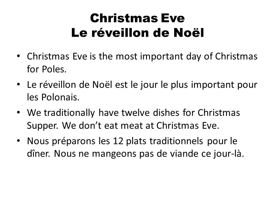 Christmas Eve Le réveillon de Noël Christmas Eve is the most important day of Christmas for Poles.