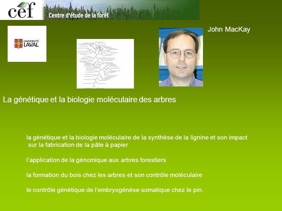 John MacKay La génétique et la biologie moléculaire des arbres la génétique et la biologie moléculaire de la synthèse de la lignine et son impact sur
