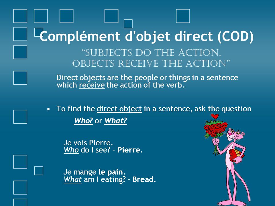 Complément d objet direct (COD) Direct objects are the people or things in a sentence which receive the action of the verb.