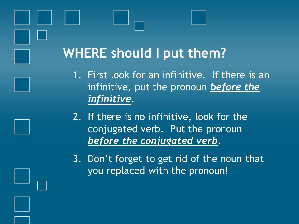 WHERE should I put them.1.First look for an infinitive.