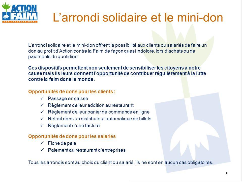 L'arrondi solidaire et le mini-don L'arrondi solidaire et le mini-don offrent la possibilité aux clients ou salariés de faire un don au profit d'Actio