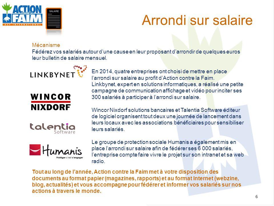 6 Arrondi sur salaire En 2014, quatre entreprises ont choisi de mettre en place l'arrondi sur salaire au profit d'Action contre la Faim. Linkbynet, ex