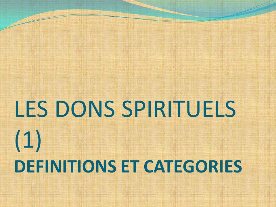 Sommaire I/ Qu est-ce qu'un don spirituel et quel est son utilité.