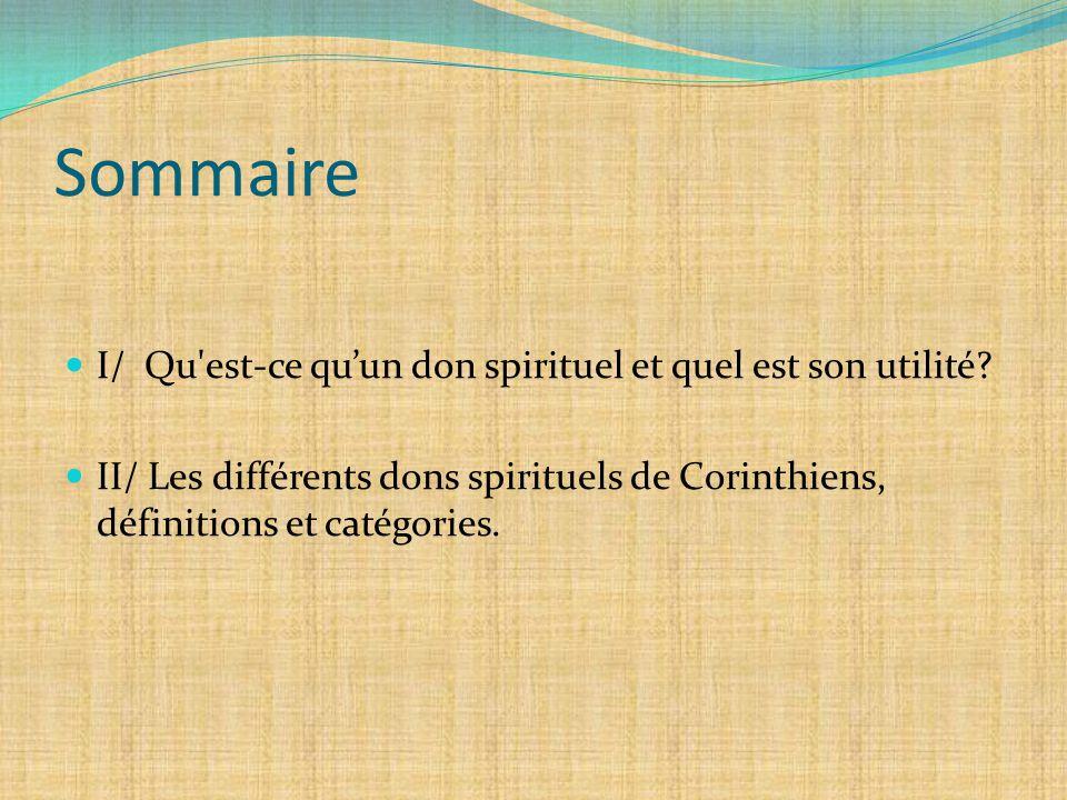 Sommaire I/ Qu'est-ce qu'un don spirituel et quel est son utilité? II/ Les différents dons spirituels de Corinthiens, définitions et catégories.