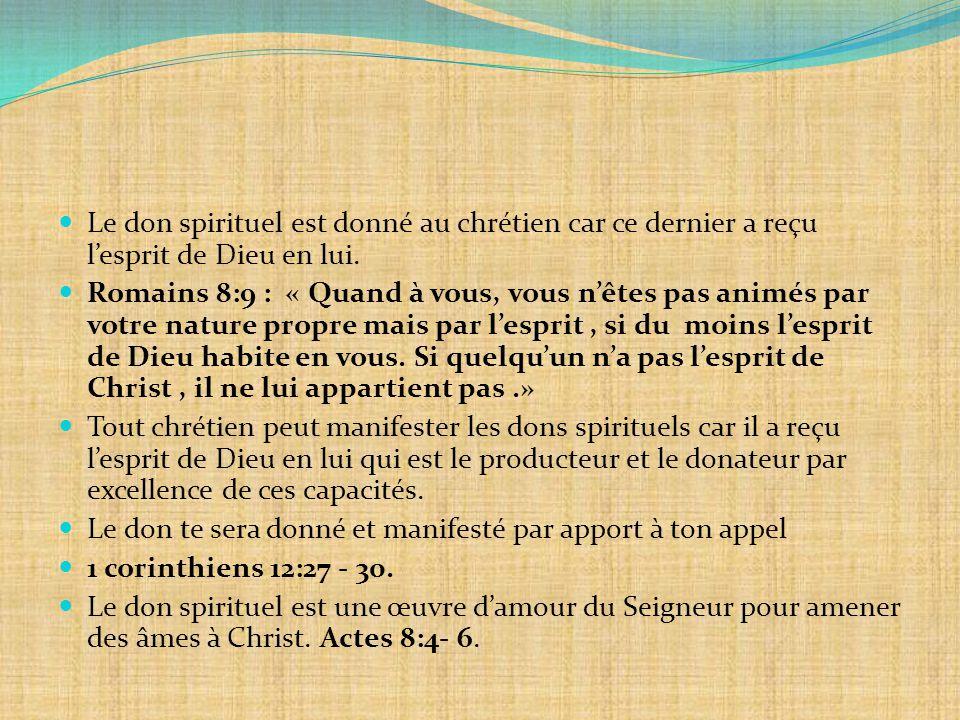 Le don spirituel est donné au chrétien car ce dernier a reçu l'esprit de Dieu en lui. Romains 8:9 : « Quand à vous, vous n'êtes pas animés par votre n
