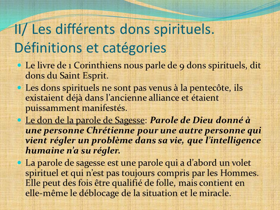 II/ Les différents dons spirituels. Définitions et catégories Le livre de 1 Corinthiens nous parle de 9 dons spirituels, dit dons du Saint Esprit. Les