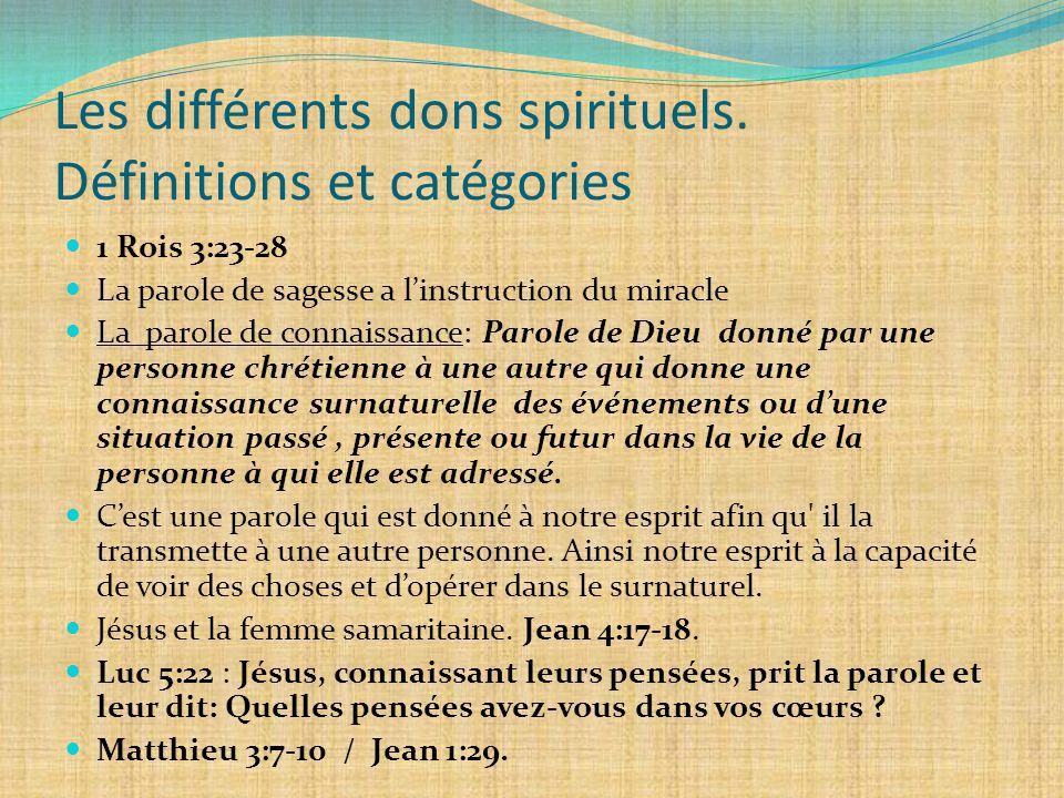 Les différents dons spirituels. Définitions et catégories 1 Rois 3:23-28 La parole de sagesse a l'instruction du miracle La parole de connaissance: Pa