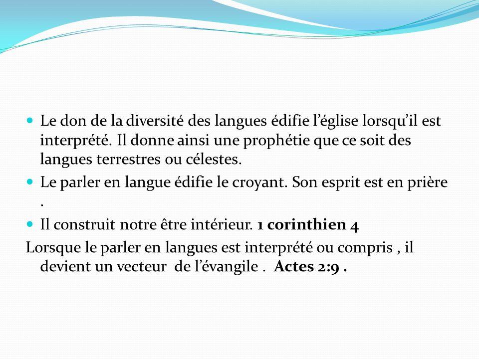 Le don de la diversité des langues édifie l'église lorsqu'il est interprété. Il donne ainsi une prophétie que ce soit des langues terrestres ou célest