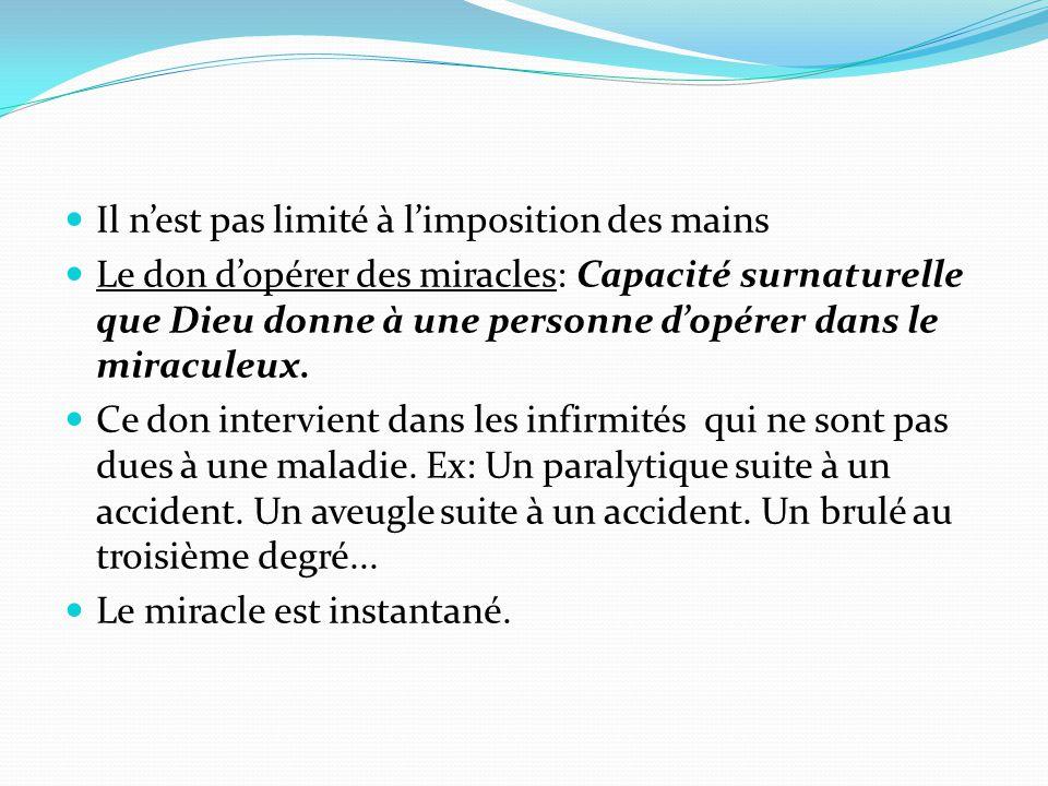 Il n'est pas limité à l'imposition des mains Le don d'opérer des miracles: Capacité surnaturelle que Dieu donne à une personne d'opérer dans le miracu