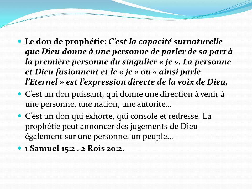 Le don de prophétie: C'est la capacité surnaturelle que Dieu donne à une personne de parler de sa part à la première personne du singulier « je ». La