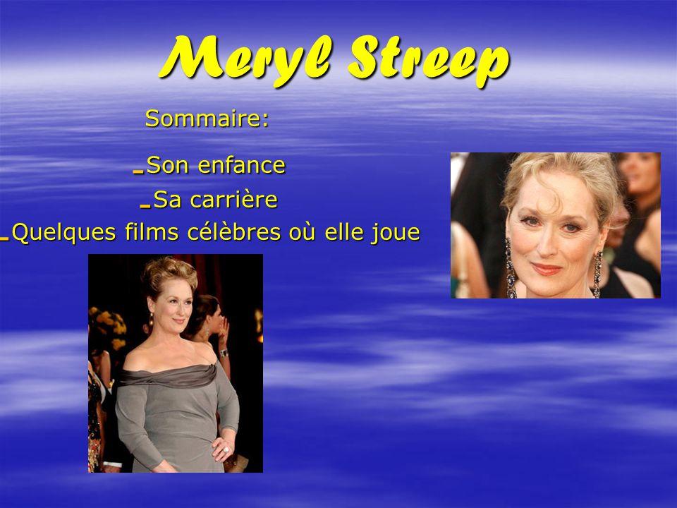 Meryl Streep Sommaire: -S-S-S-Son enfance -S-S-S-Sa carrière -Q-Q-Q-Quelques films célèbres où elle joue