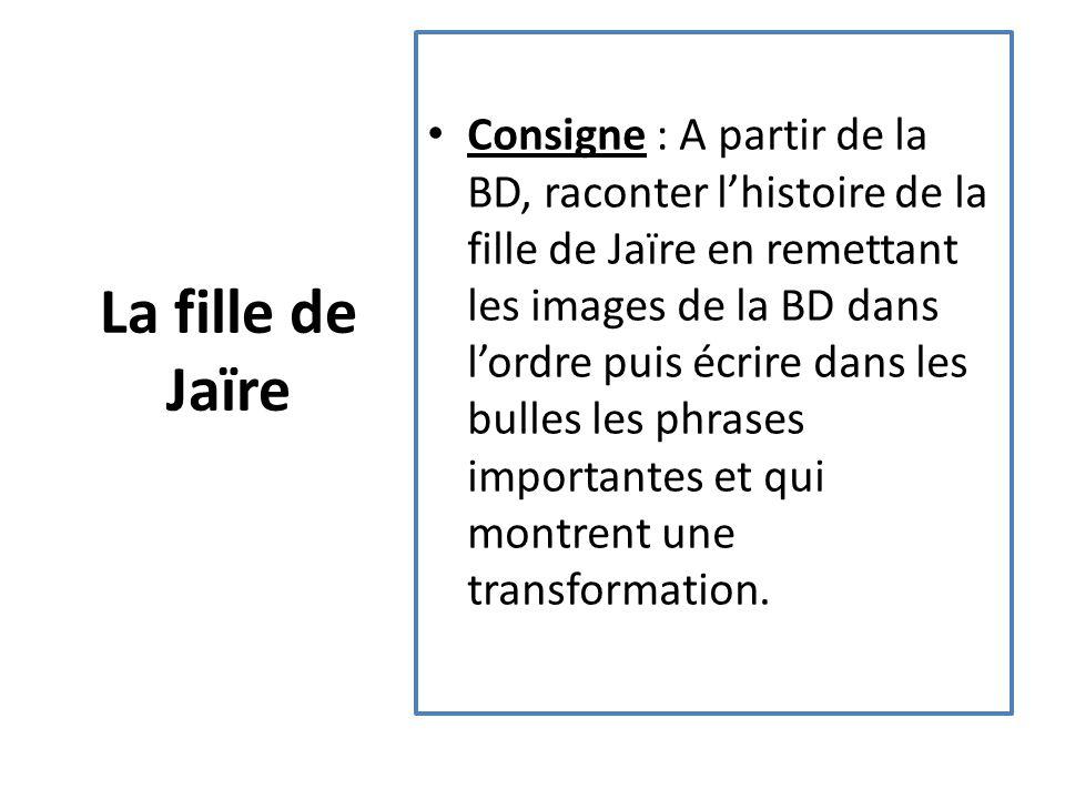 La fille de Jaïre Consigne : A partir de la BD, raconter l'histoire de la fille de Jaïre en remettant les images de la BD dans l'ordre puis écrire dans les bulles les phrases importantes et qui montrent une transformation.