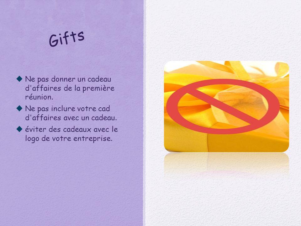Gifts  Ne pas donner un cadeau d affaires de la première réunion.