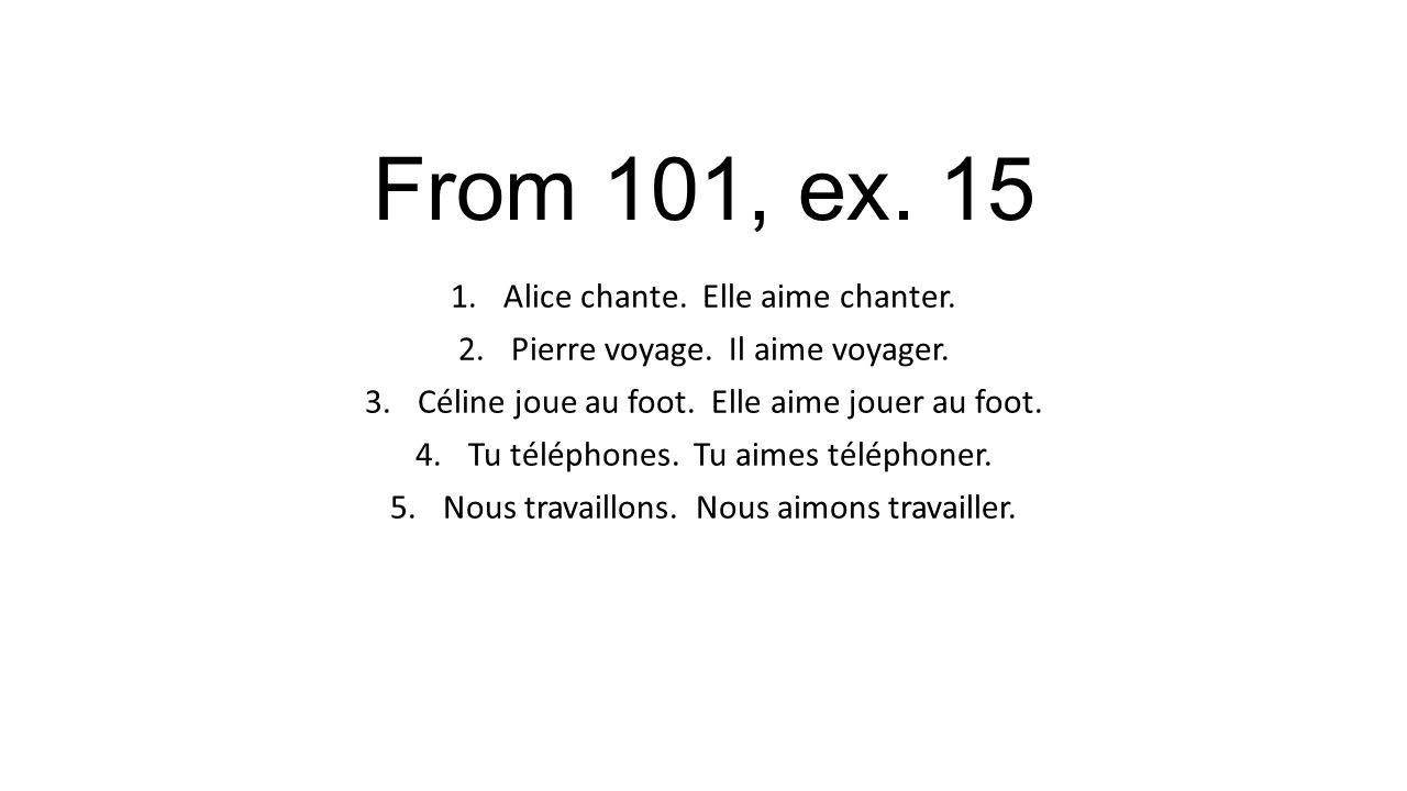 From 101, ex.15 1.Alice chante. Elle aime chanter.