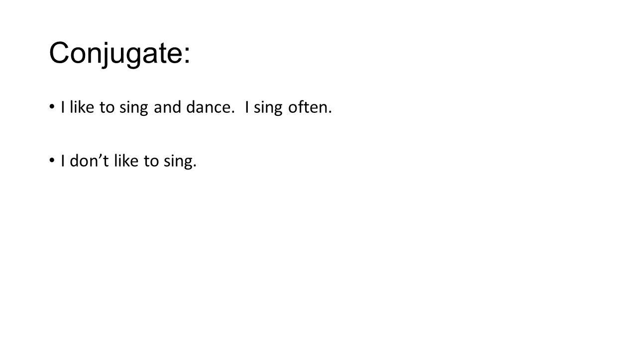 J'aime chanter et danser. Je chante souvent. Je n'aime pas chanter.