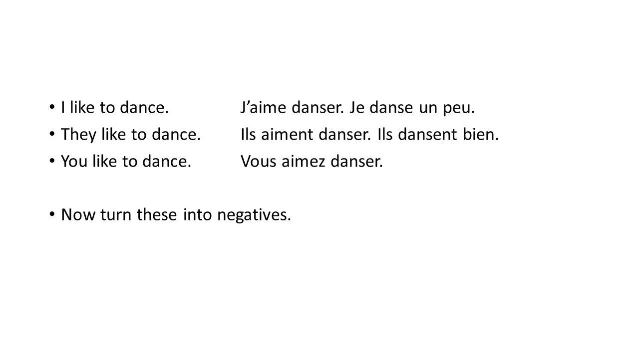 I don't like to dance.Je n'aime pas danser. They don't like to dance.Ils n'aiment pas danser.