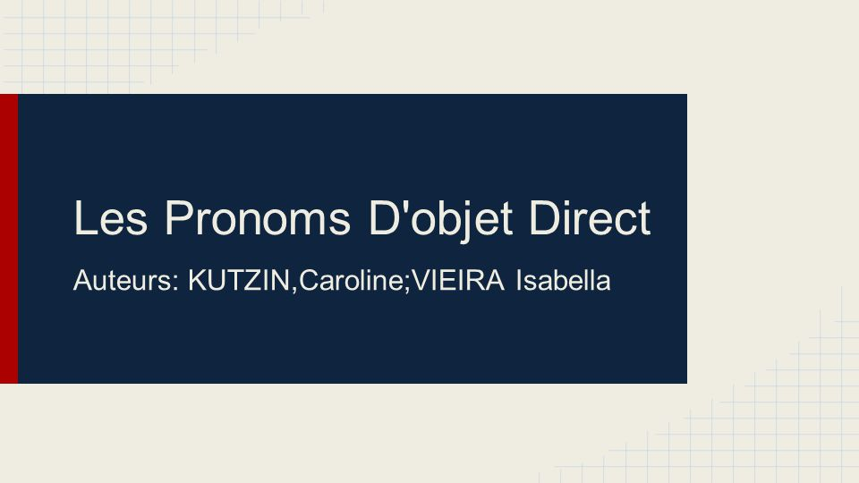 Les Pronoms D objet Direct Auteurs: KUTZIN,Caroline;VIEIRA Isabella