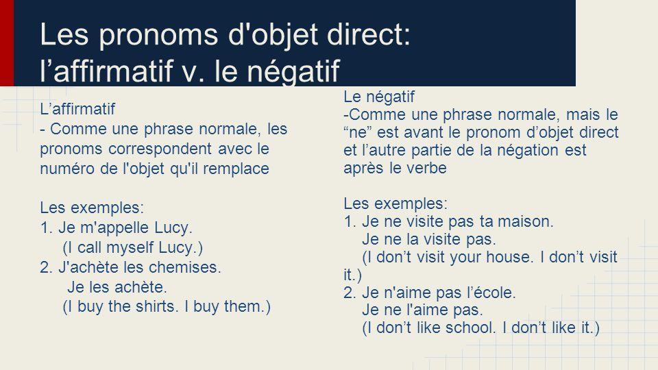 L'affirmatif - Comme une phrase normale, les pronoms correspondent avec le numéro de l objet qu il remplace Les exemples: 1.